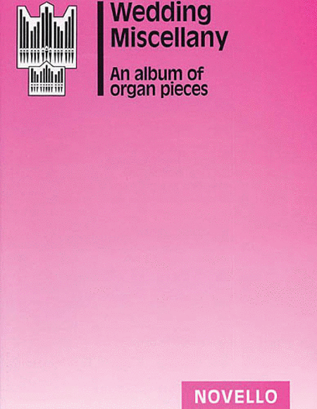 Wedding Miscellany: An Album Of Organ Pieces