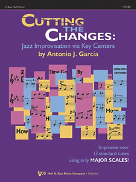 Cutting The Changes: Jazz Improvisation Via Key Centers - C Bass Clef Edition