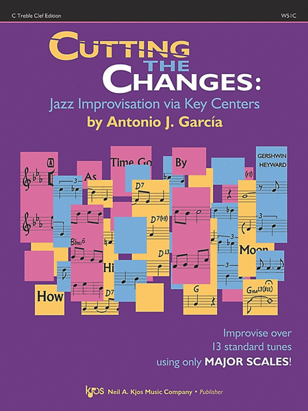Cutting The Changes: Jazz Improvisation Via Key Centers - C Treble Clef Edition