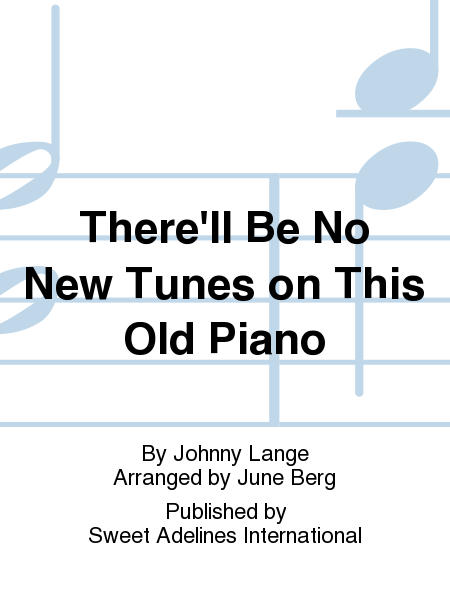 There'll Be No New Tunes on This Old Piano