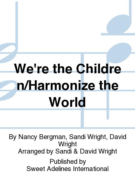 We're the Children/Harmonize the World
