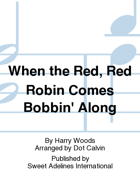 When the Red, Red Robin Comes Bobbin' Along