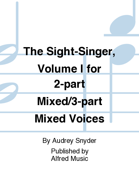 The Sight-Singer, Volume I for 2-part Mixed/3-part Mixed Voices
