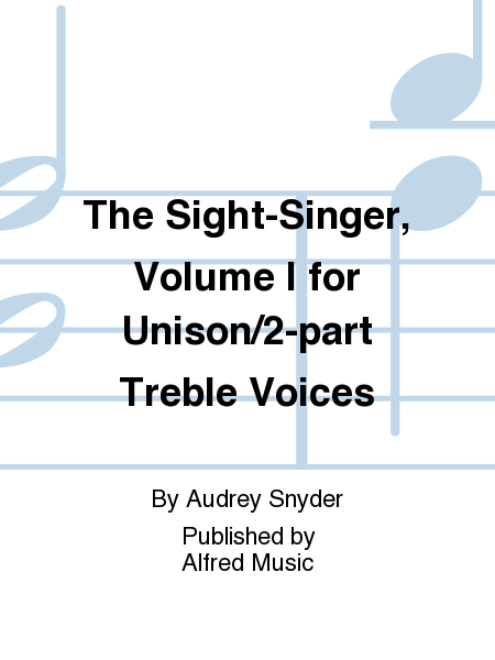 The Sight-Singer, Volume I for Unison/2-part Treble Voices
