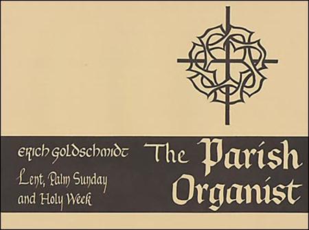 The Parish Organist, Part VII: Lent/Palm Sunday/ Holy Week
