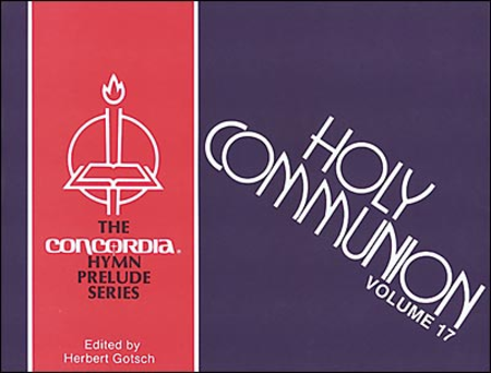 Concordia Hymn Prelude Series: Volume 17, Holy Communion Tunes: B - M