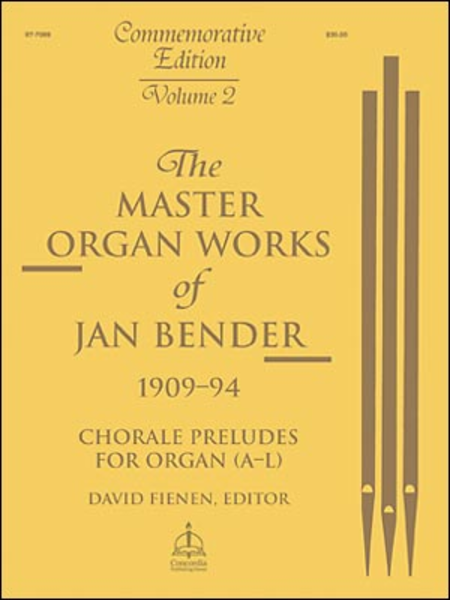 Master Organ Works of Jan Bender, Volume 2: Chorale Preludes for Organ (A-L)