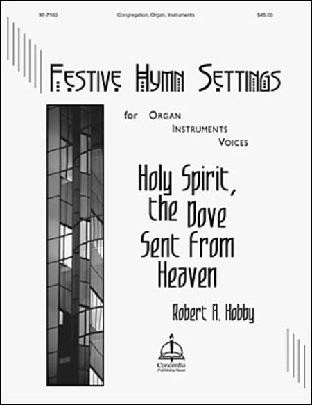Holy Spirit, the Dove Sent from Heaven, Festive Hymn Settings for Organ, Instruments & Voices: