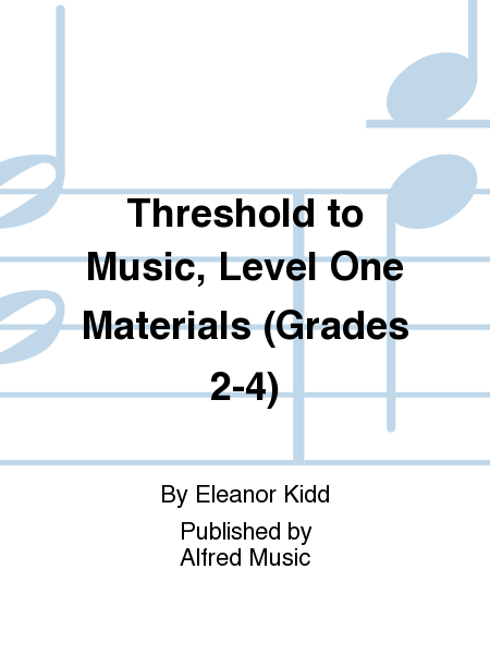 Threshold to Music, Level One Materials (Grades 2-4)