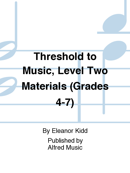 Threshold to Music, Level Two Materials (Grades 4-7)