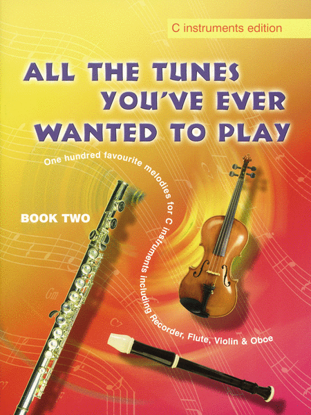 All the Tunes You've Ever Wanted to Play Book 2, C Instruments