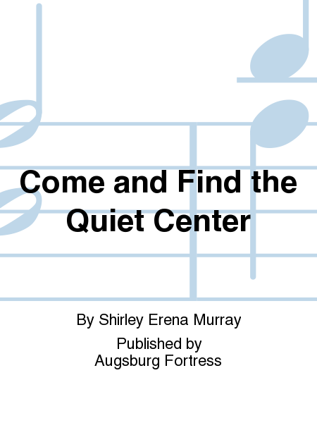 Come and Find the Quiet Center