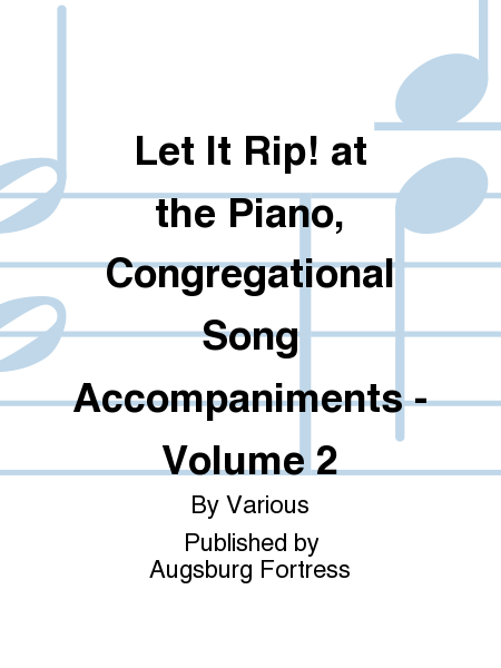 Let It Rip! at the Piano, Congregational Song Accompaniments - Volume 2