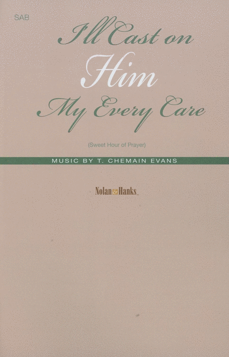 I'll Cast on Him My Every Care (Sweet Hour of Prayer)