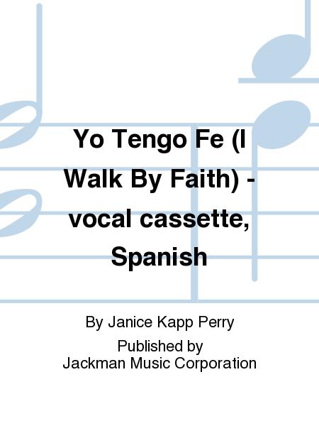 Yo Tengo Fe (I Walk By Faith) - vocal cassette, Spanish