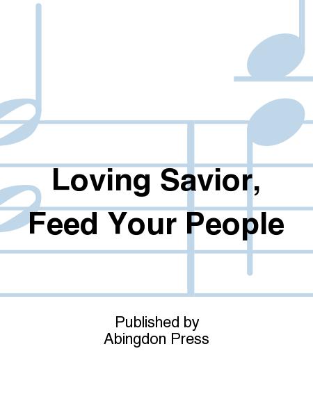 Loving Savior, Feed Your People