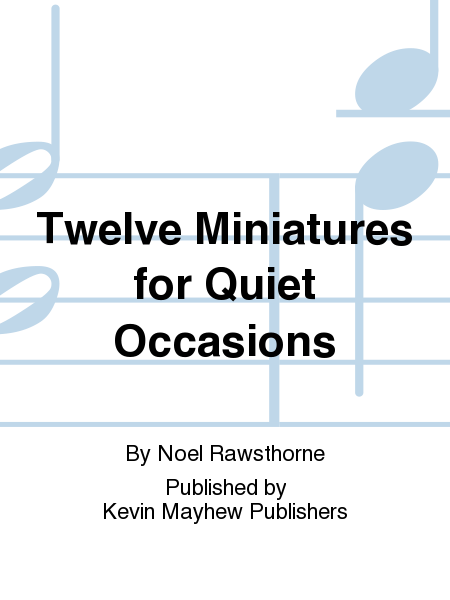 Twelve Miniatures for Quiet Occasions