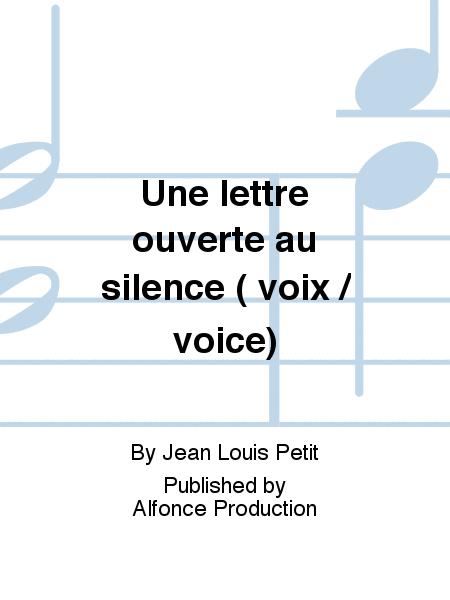 Une lettre ouverte au silence ( voix / voice)