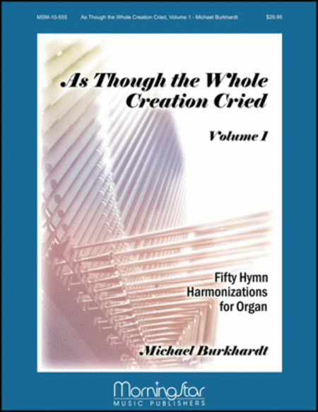 As Though the Whole Creation Cried: 50 Hymn Harmonizations for Organ, Volume 1