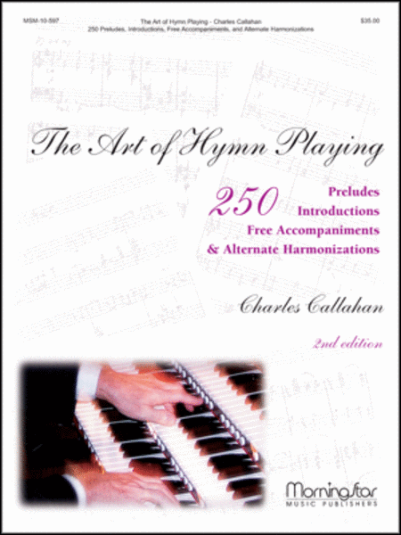 The Art of Hymn Playing: 250 Introductions, Preludes, Free Accompaniments, & Alternate Harmonizations 2nd Edition