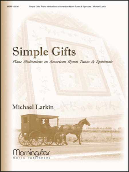 Simple Gifts: Piano Meditations on American Hymn Tunes and Spirituals