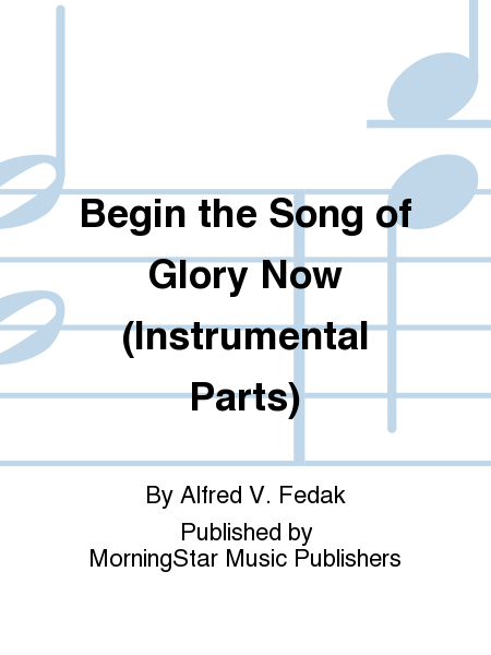 Begin the Song of Glory Now (Instrumental Parts)