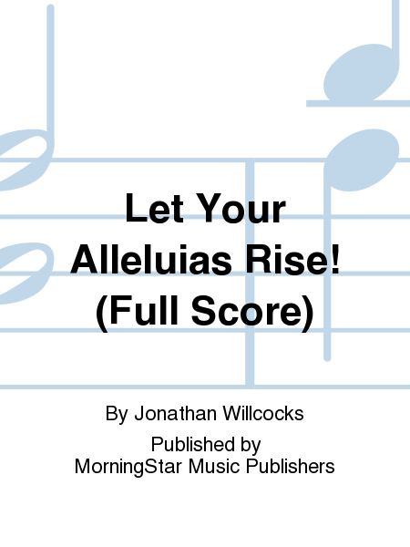 Let Your Alleluias Rise! (Full Score)