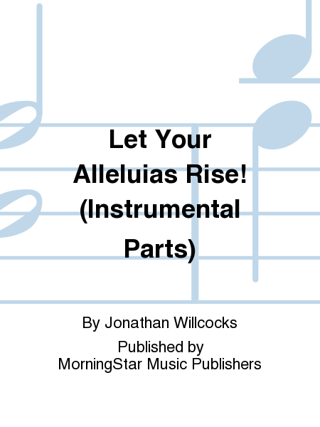 Let Your Alleluias Rise! (Instrumental Parts)