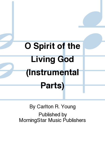 O Spirit of the Living God (Instrumental Parts)