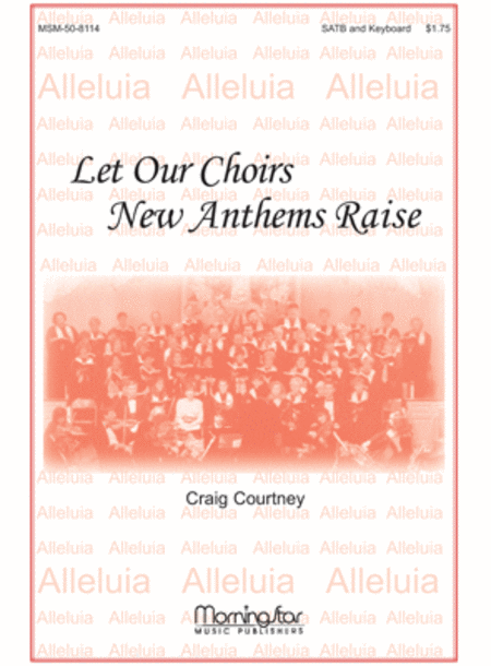 Let Our Choirs New Anthems Raise