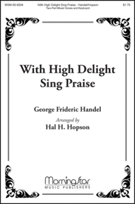 With High Delight Sing Praise