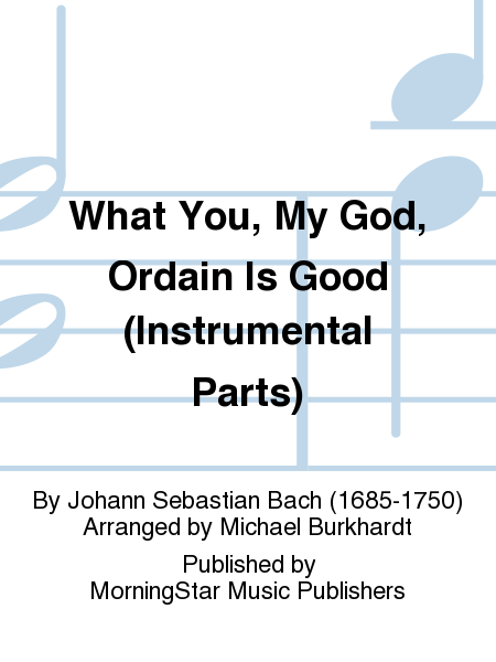 What You, My God, Ordain Is Good (Instrumental Parts)