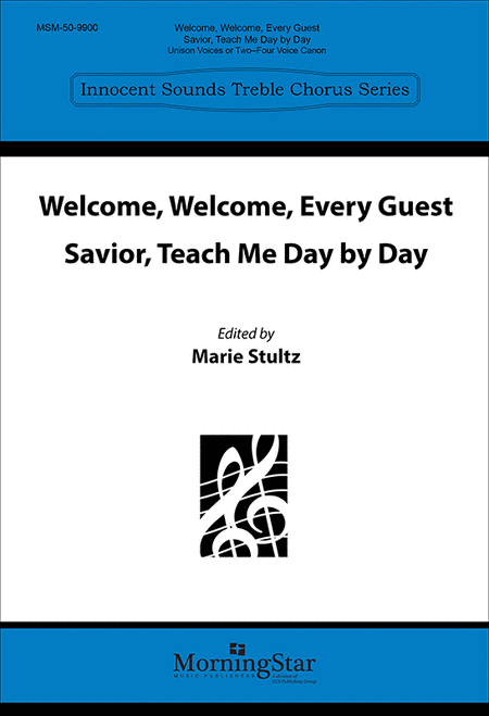 Welcome, Welcome, Every Guest: Savior, Teach Me Day by Day