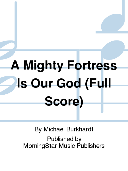 A Mighty Fortress Is Our God (Full Score)
