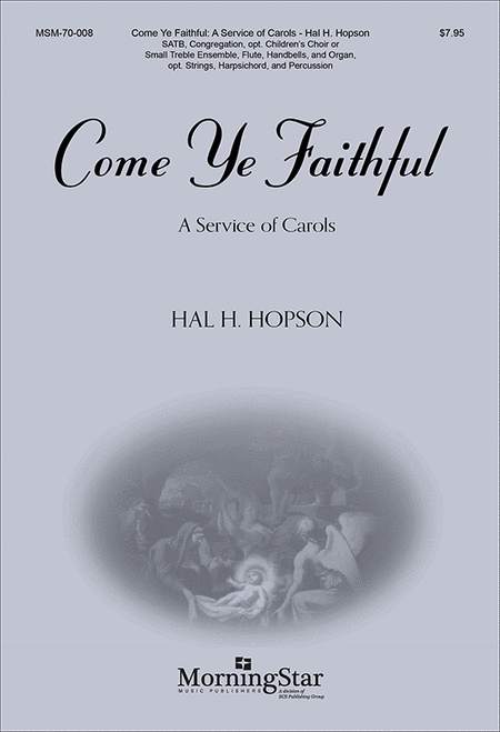Come Ye Faithful: A Service of Carols (Choral Score)