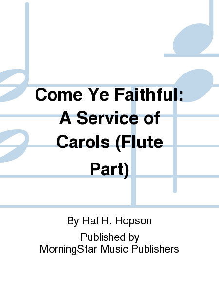 Come Ye Faithful: A Service of Carols (Flute Part)