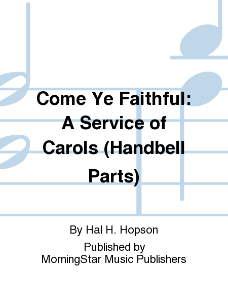 Come Ye Faithful: A Service of Carols (Handbell Parts)