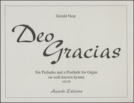Deo Gracias: Six Preludes and a Postlude for Organ on well-known hymns