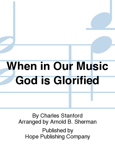 When in Our Music God is Glorified