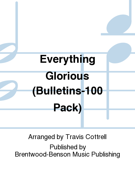 Everything Glorious (Bulletins-100 Pack)