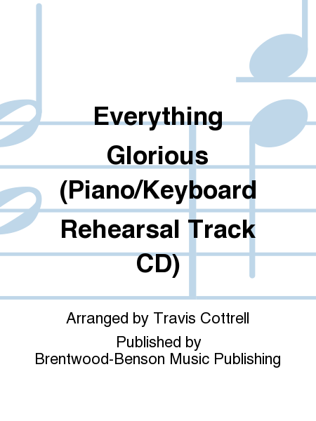 Everything Glorious (Piano/Keyboard Rehearsal Track CD)
