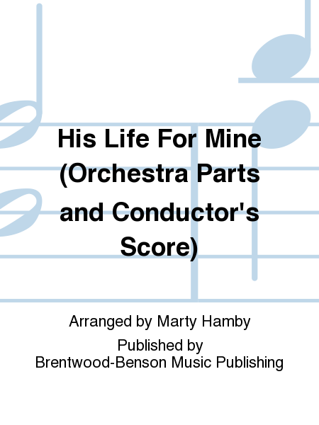 His Life For Mine (Orchestra Parts and Conductor's Score)