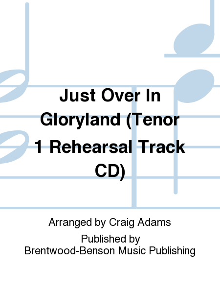 Just Over In Gloryland (Tenor 1 Rehearsal Track CD)
