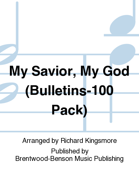 My Savior, My God (Bulletins-100 Pack)