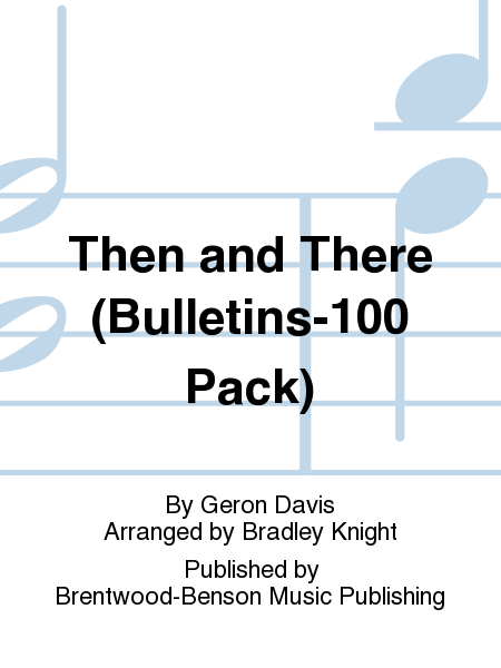 Then and There (Bulletins-100 Pack)