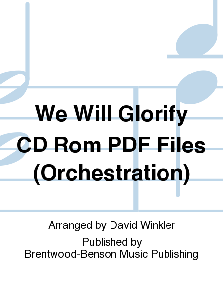 We Will Glorify CD Rom PDF Files (Orchestration)