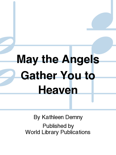 May the Angels Gather You to Heaven