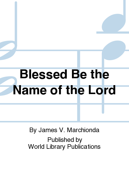 Blessed Be the Name of the Lord