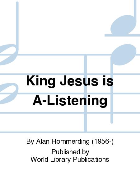 King Jesus is A-Listening