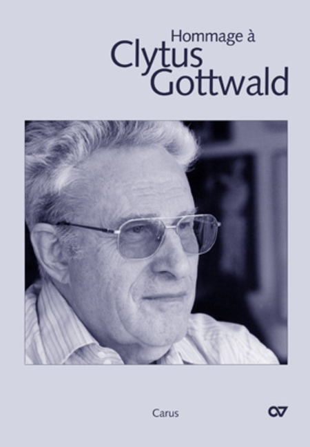 Hommage a Clytus Gottwald. Recollections, letters, compositions for his 80 th birthday